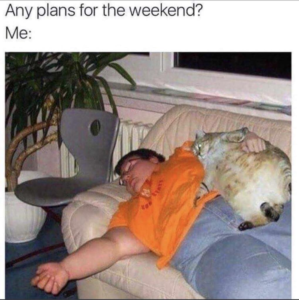 Any plans for the weekend?